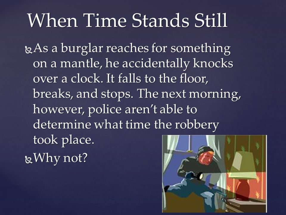 Answer: Answer: There is more than one clock in the room and each clock tells a different time so he does not know which time is correct.