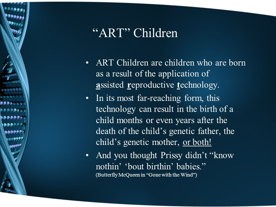 ART Children ART Children are children who are born as a result of the application of assisted reproductive technology.