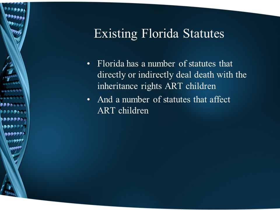 Existing Florida Statutes Florida has a number of statutes that directly or indirectly deal death with the inheritance rights ART children And a number of statutes that affect ART children