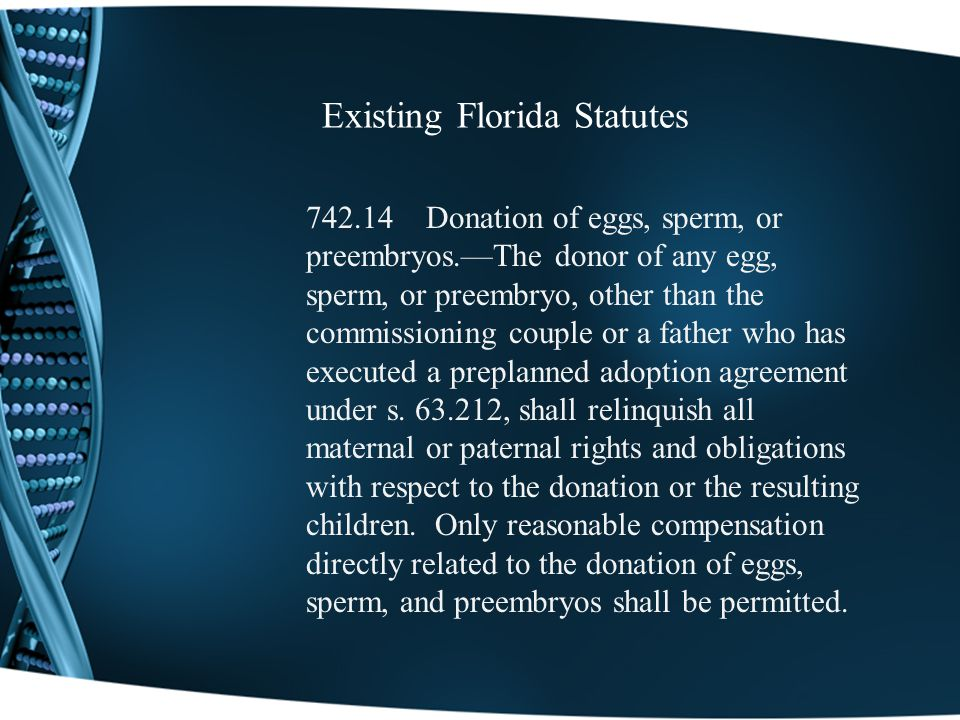 Existing Florida Statutes 742.14 Donation of eggs, sperm, or preembryos.The donor of any egg, sperm, or preembryo, other than the commissioning couple