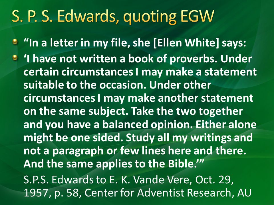 In a letter in my file, she [Ellen White] says: I have not written a book of proverbs.