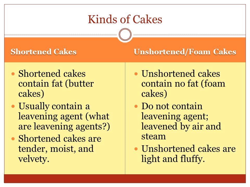Shortened Cakes Unshortened/Foam Cakes Cakes
