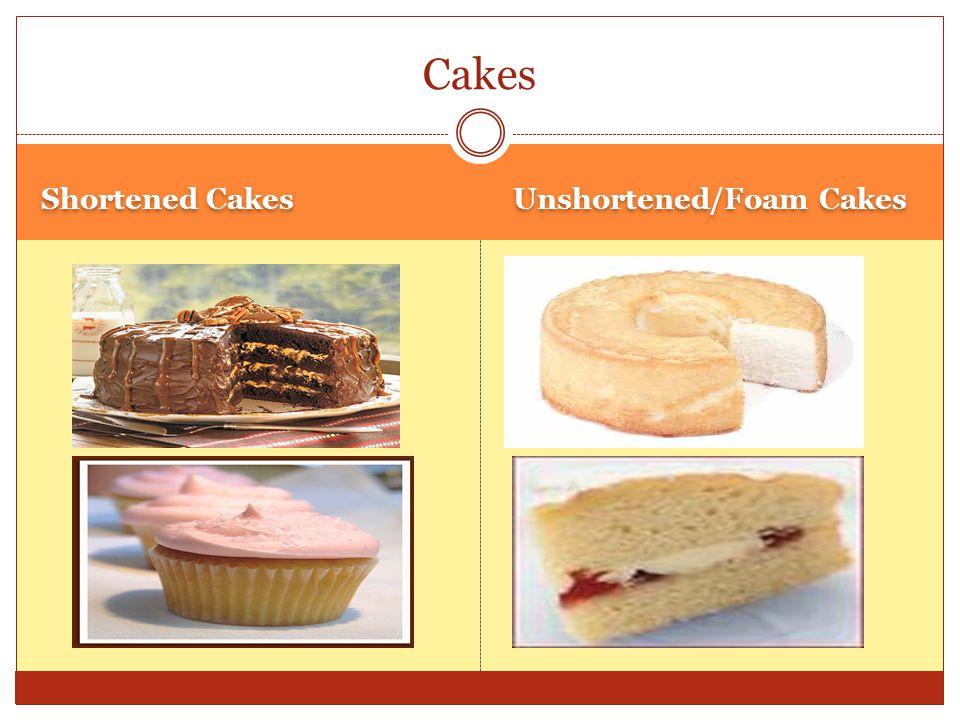 Chiffon Cakes/Foam Cake Chiffon cakes are a mix between shortened and unshortened cakes.