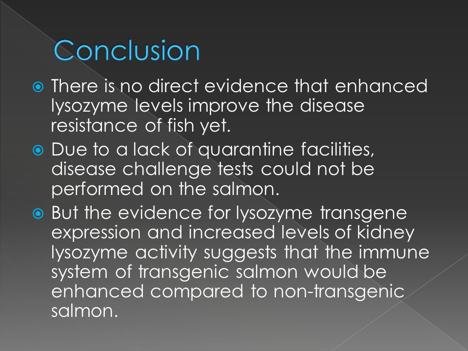 There is no direct evidence that enhanced lysozyme levels improve the disease resistance of fish yet.