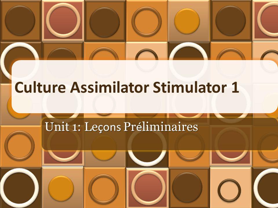 Culture Assimilator Stimulator 1 Unit 1: Le çons Pr é liminaires