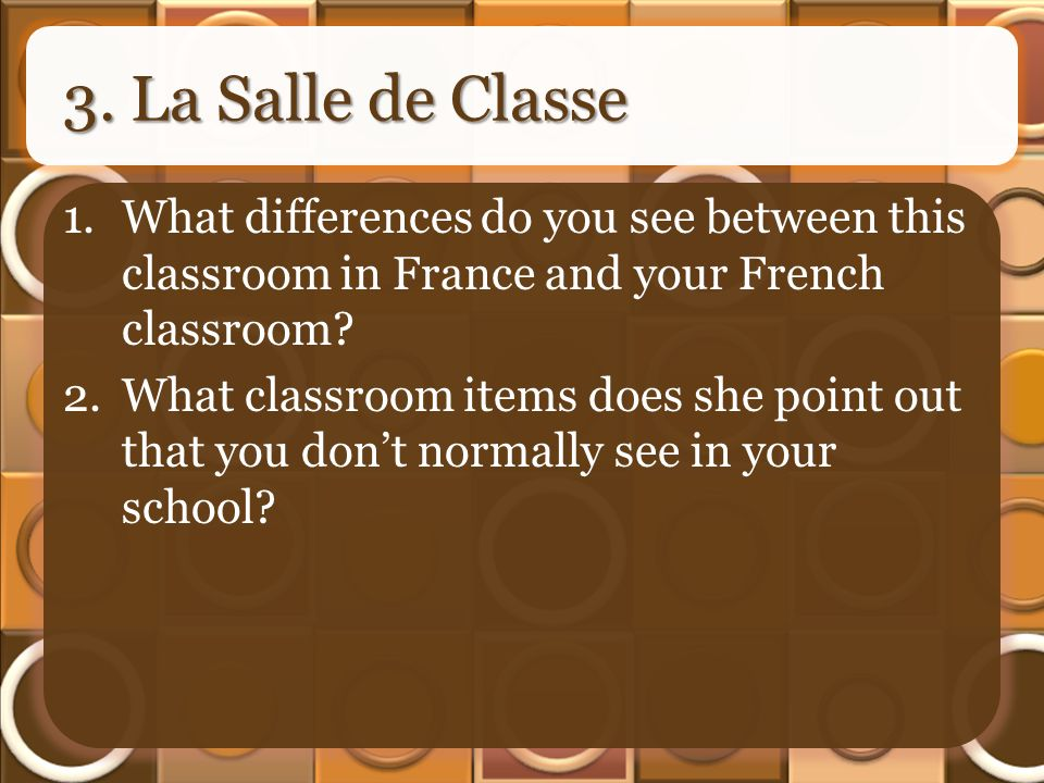 3. La Salle de Classe 1.What differences do you see between this classroom in France and your French classroom? 2.What classroom items does she point