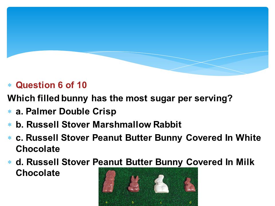 Question 6 of 10 Which filled bunny has the most sugar per serving.