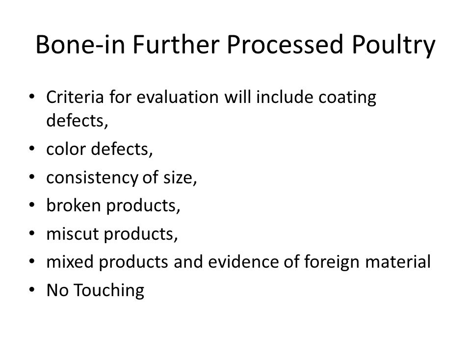 Bone-in Further Processed Poultry Criteria for evaluation will include coating defects, color defects, consistency of size, broken products, miscut pr