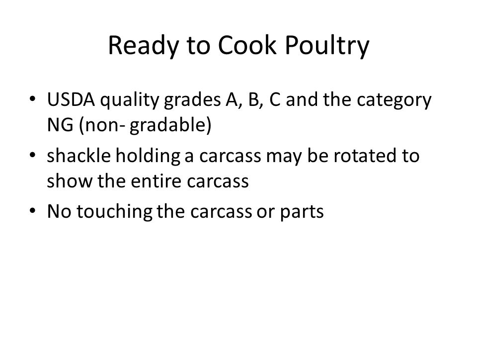 Ready to Cook Poultry (50) participant will place a class of four ready-to- cook turkey carcasses placing will be derived from USDA standards for turkey carcasses weighing six pounds to 16 pounds No touching the carcass just the shackle