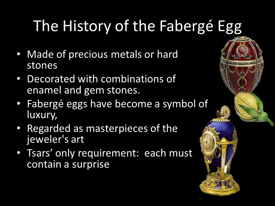 The History of the Fabergé Egg Made of precious metals or hard stones Decorated with combinations of enamel and gem stones. Fabergé eggs have become a
