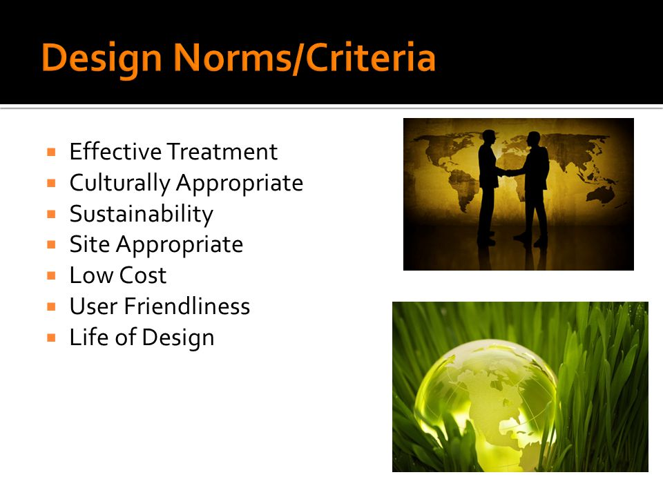 Effective Treatment Culturally Appropriate Sustainability Site Appropriate Low Cost User Friendliness Life of Design