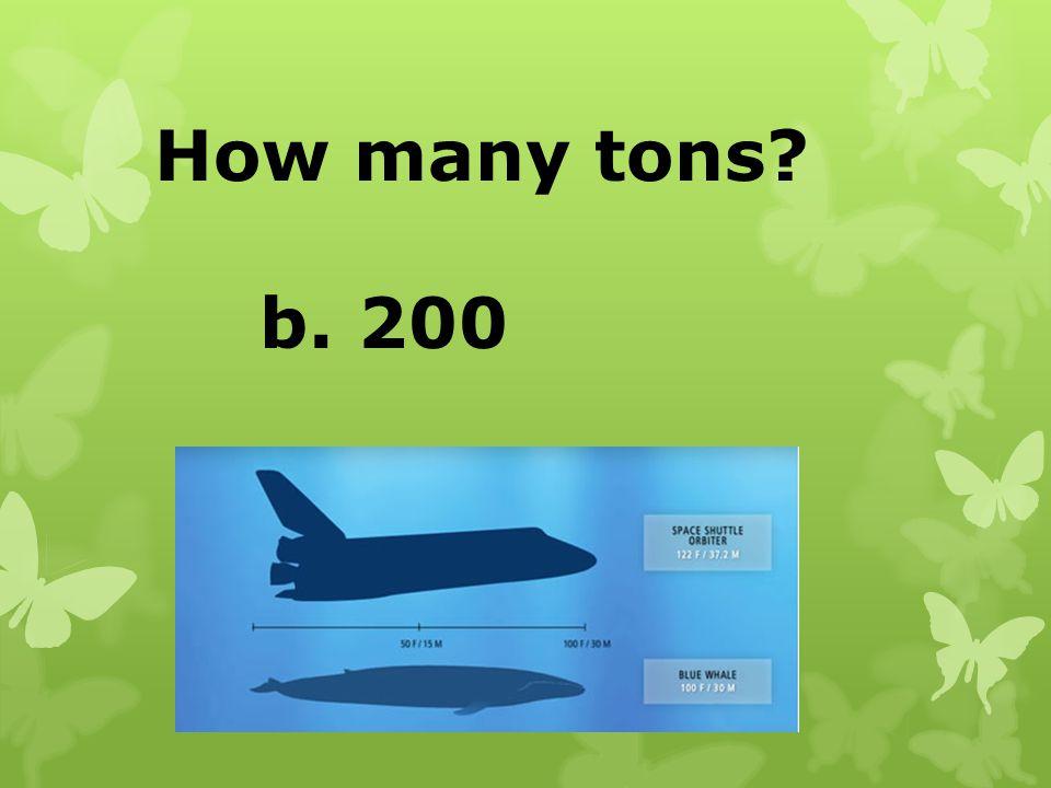 How many tons? b. 200