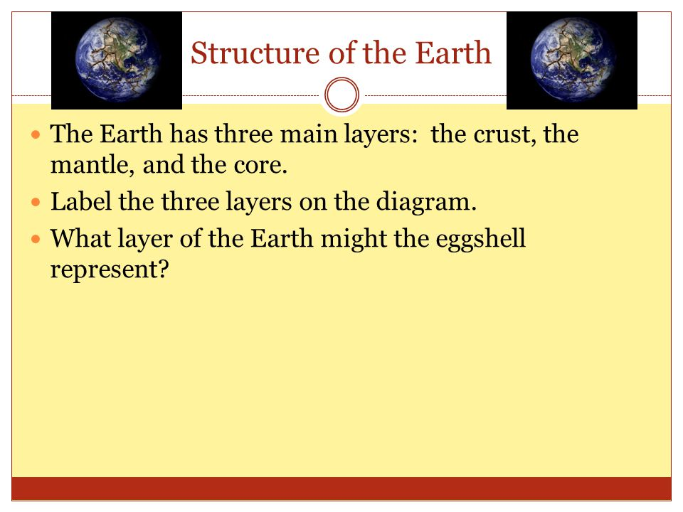 Structure of the Earth The Earth has three main layers: the crust, the mantle, and the core.