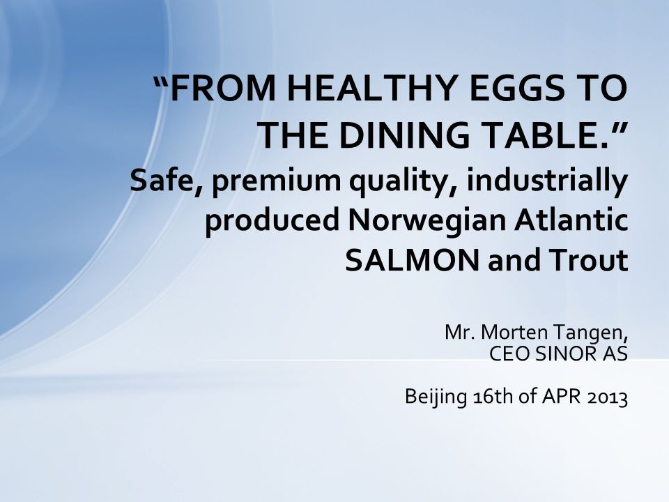 Mr. Morten Tangen, CEO SINOR AS Beijing 16th of APR 2013 FROM HEALTHY EGGS TO THE DINING TABLE.