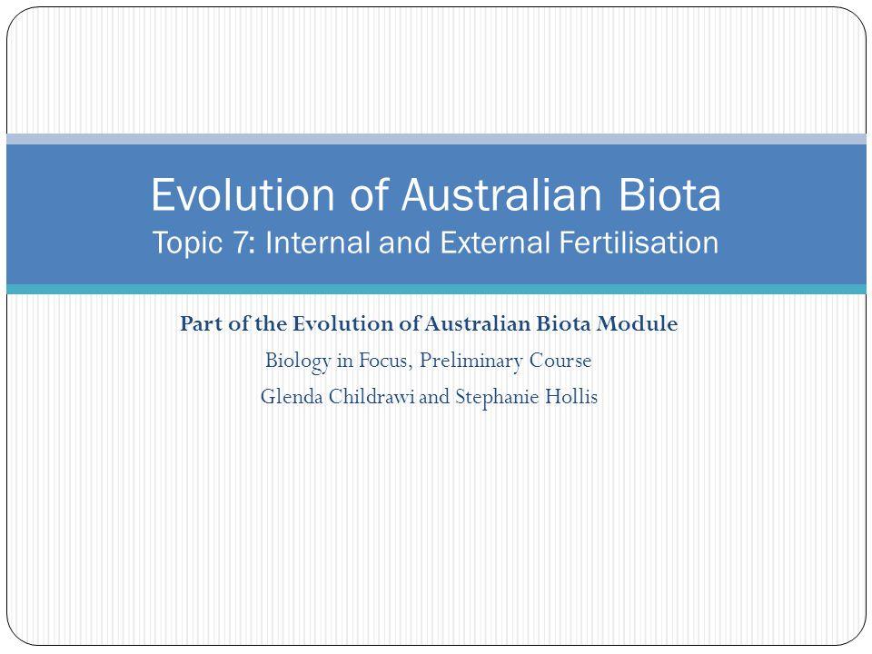 Part of the Evolution of Australian Biota Module Biology in Focus, Preliminary Course Glenda Childrawi and Stephanie Hollis Evolution of Australian Bi
