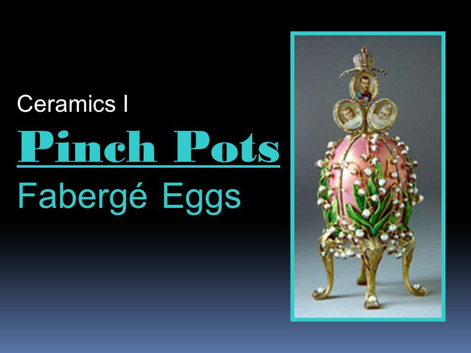 Ceramics I Pinch Pots Fabergé Eggs