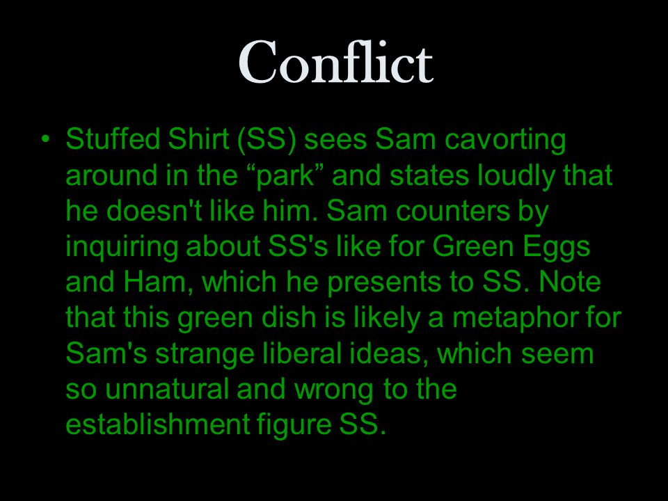 Conflict Stuffed Shirt (SS) sees Sam cavorting around in the park and states loudly that he doesn't like him. Sam counters by inquiring about SS's lik