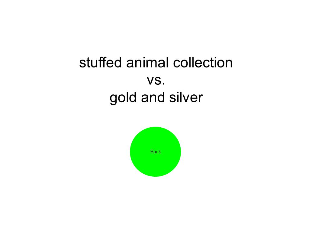 stuffed animal collection vs. gold and silver Back