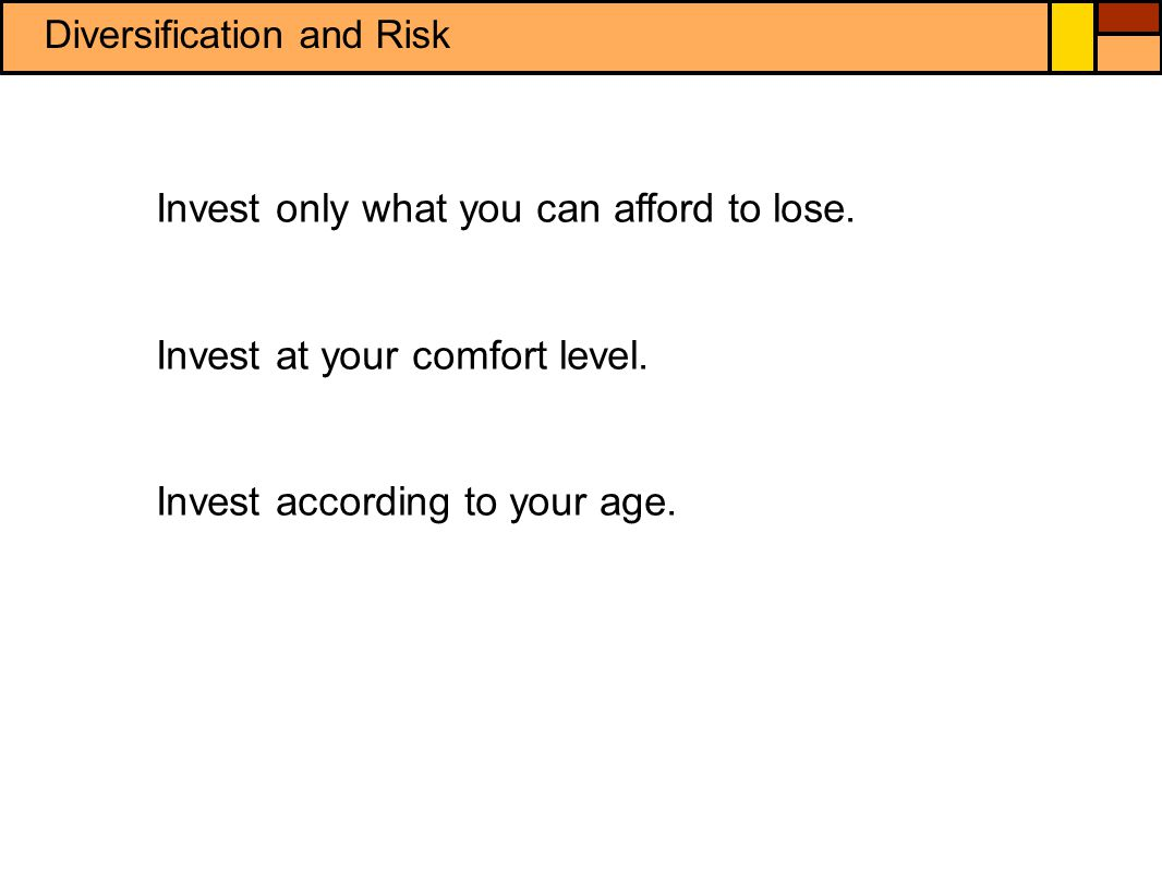 Diversification and Risk Invest only what you can afford to lose.