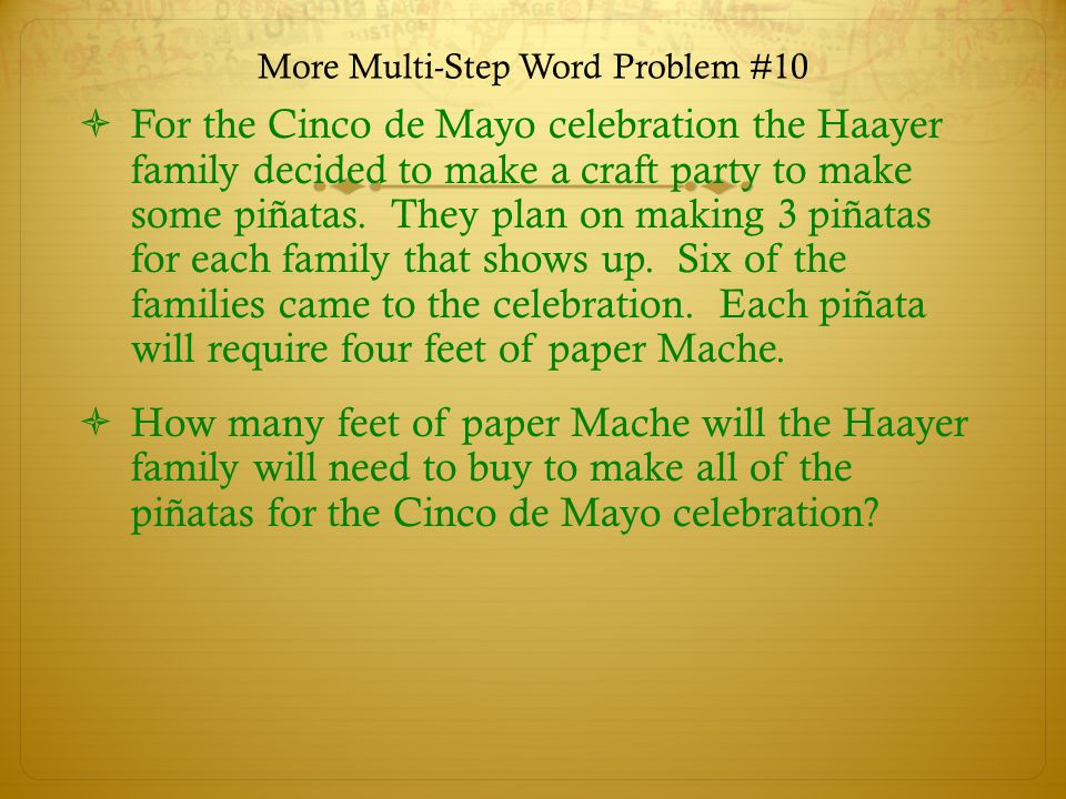 More Multi-Step Word Problem #10 For the Cinco de Mayo celebration the Haayer family decided to make a craft party to make some piñatas.