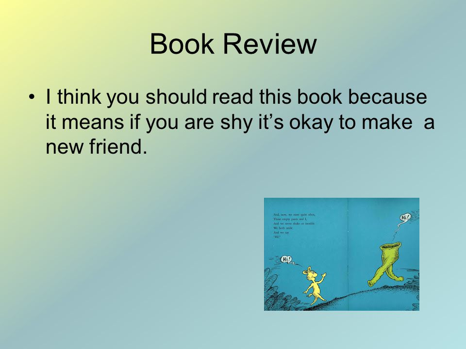 Book Review I think you should read this book because it means if you are shy its okay to make a new friend.