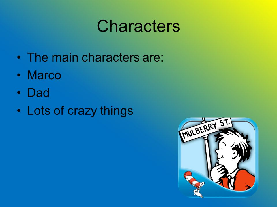 Characters The main characters are: Marco Dad Lots of crazy things