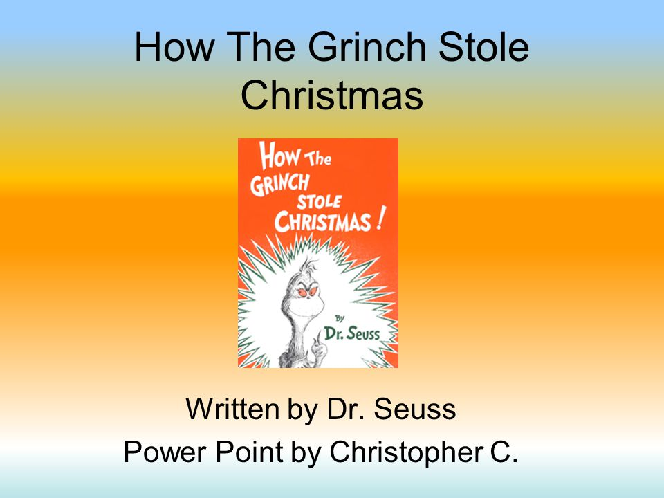 How The Grinch Stole Christmas Written by Dr. Seuss Power Point by Christopher C.