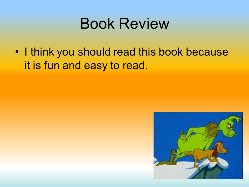 Book Review I think you should read this book because it is fun and easy to read.