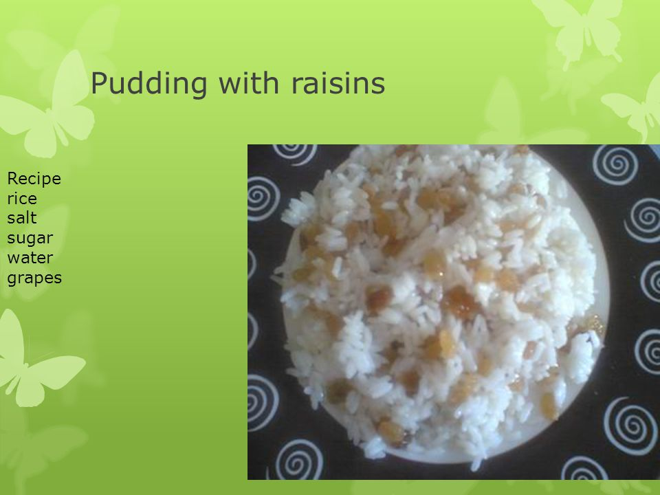 Pudding with raisins Recipe rice salt sugar water grapes