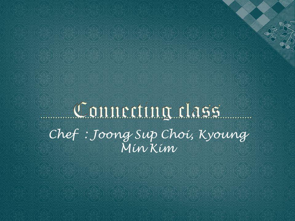 Chef : Joong Sup Choi, Kyoung Min Kim