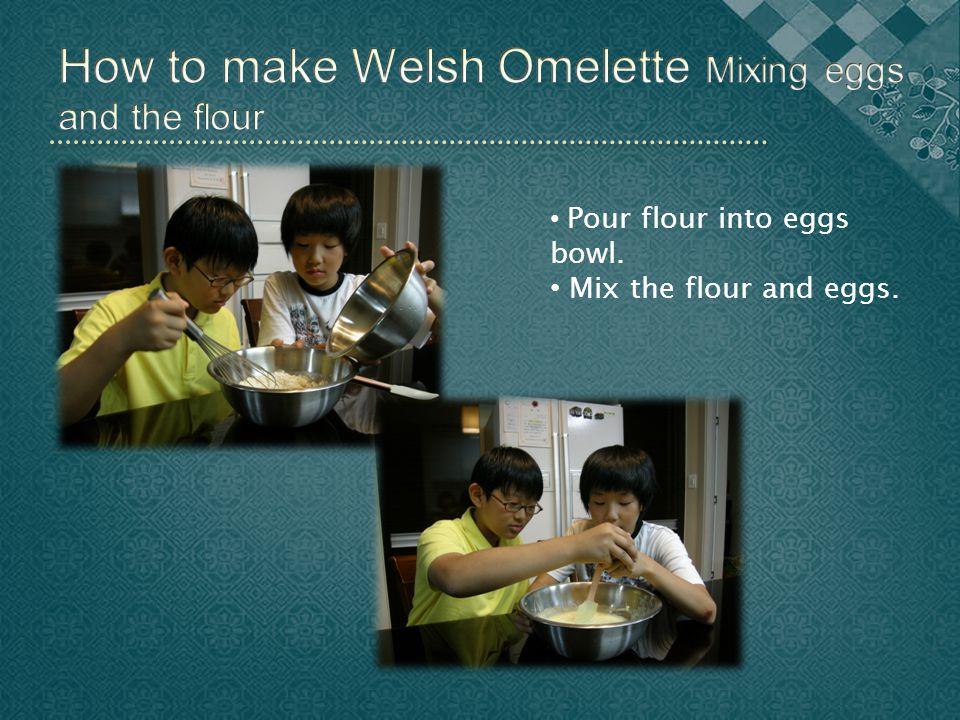 Pour flour into eggs bowl. Mix the flour and eggs.