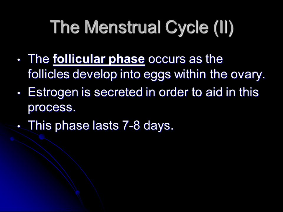 The Menstrual Cycle (II) The follicular phase occurs as the follicles develop into eggs within the ovary. The follicular phase occurs as the follicles