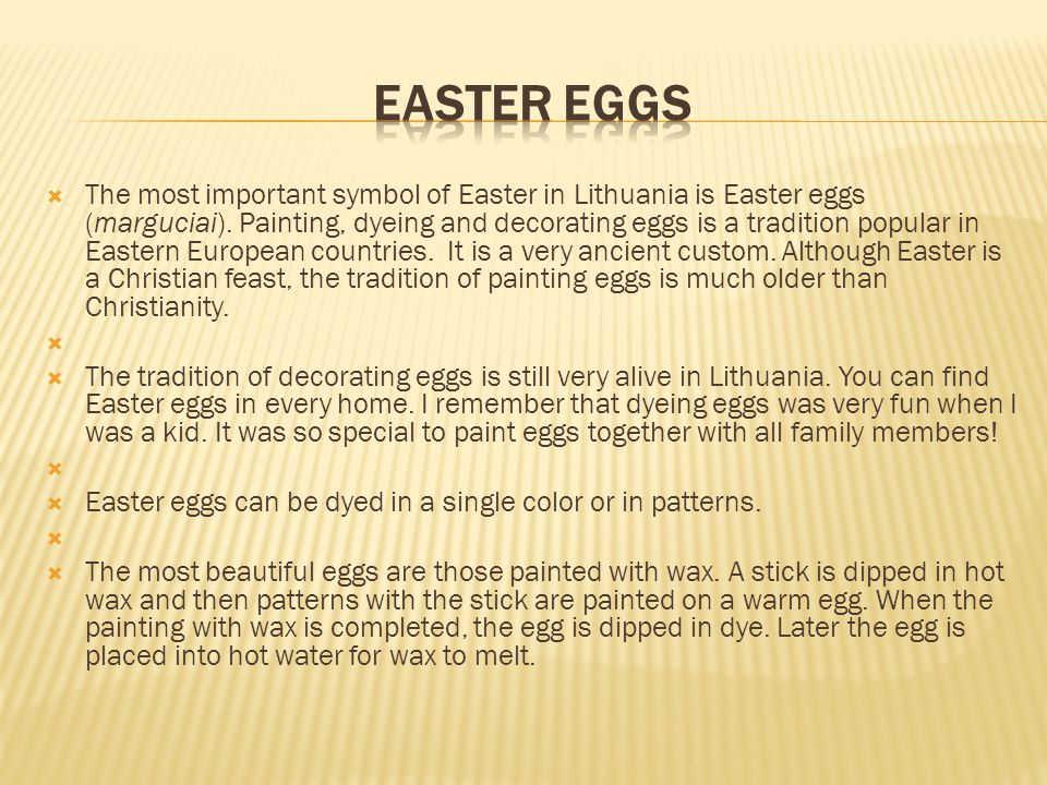 The most important symbol of Easter in Lithuania is Easter eggs (marguciai).
