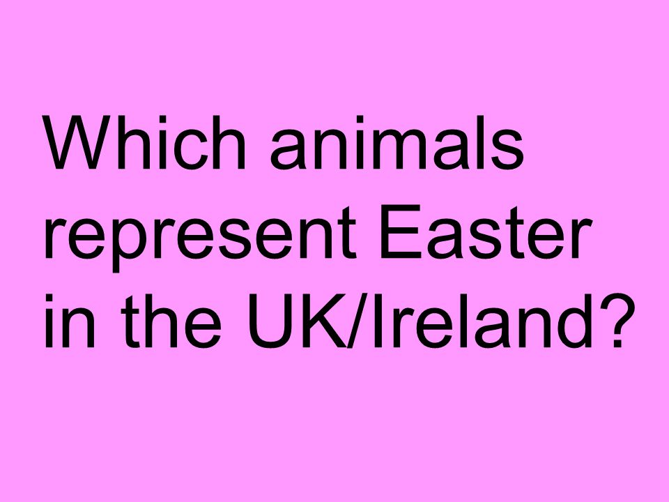 Which animals represent Easter in the UK/Ireland?