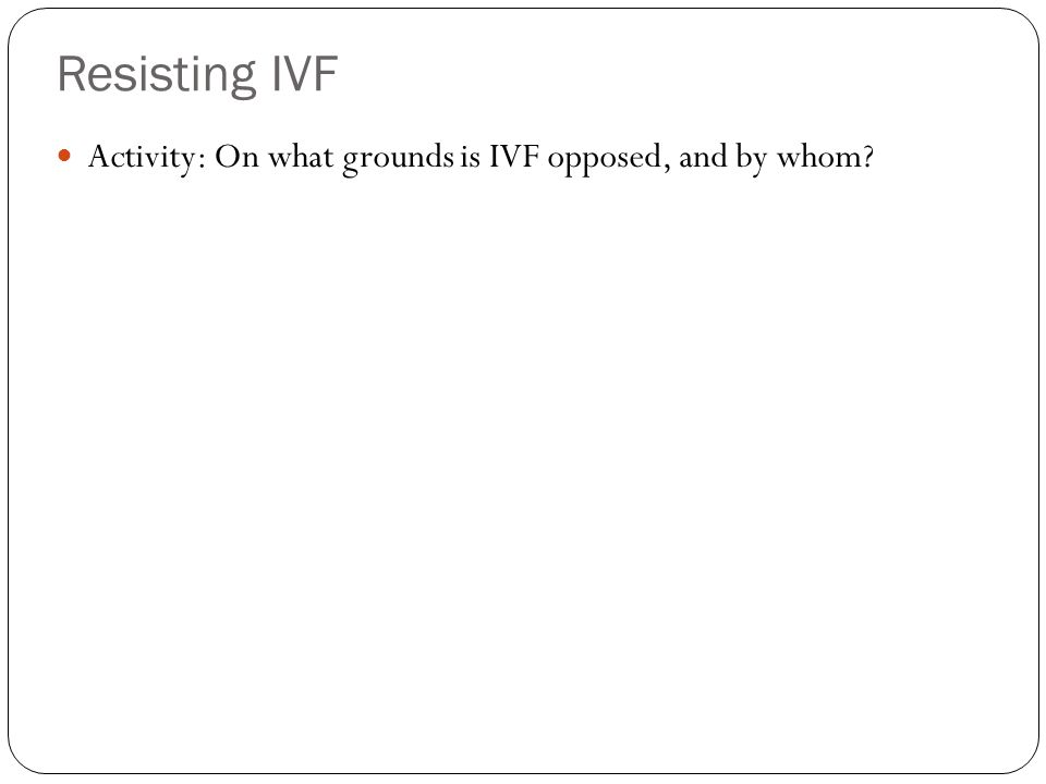 Resisting IVF Activity: On what grounds is IVF opposed, and by whom?