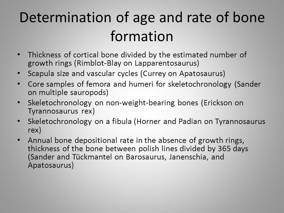 Determination of age and rate of bone formation Thickness of cortical bone divided by the estimated number of growth rings (Rimblot-Blay on Lapparento