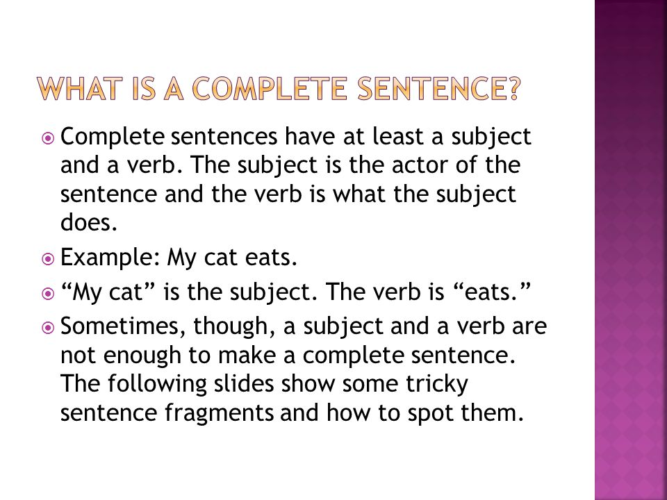 Complete sentences have at least a subject and a verb.