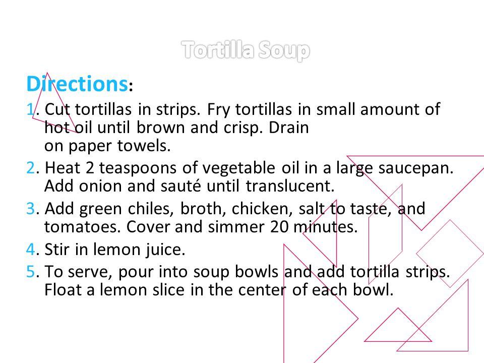 Directions : 1. Cut tortillas in strips.