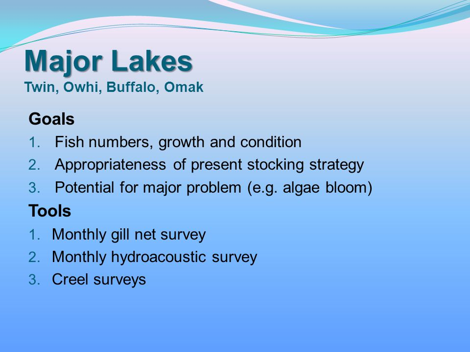 Major Lakes Major Lakes Twin, Owhi, Buffalo, Omak Goals 1. Fish numbers, growth and condition 2. Appropriateness of present stocking strategy 3. Poten