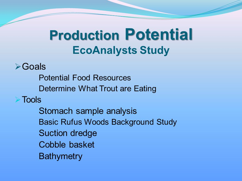Production Potential Production Potential EcoAnalysts Study Goals Potential Food Resources Determine What Trout are Eating Tools Stomach sample analys