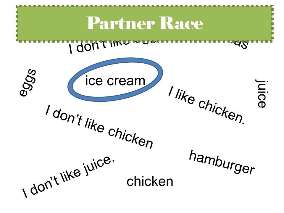 hamburger I dont like eggs.ice cream I like chicken.