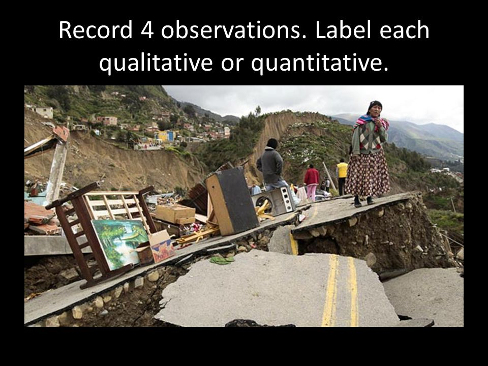 Record 4 observations. Label each qualitative or quantitative.
