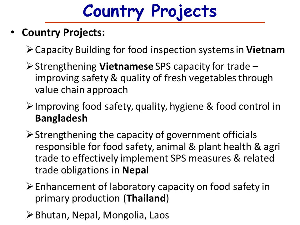 Country Projects Country Projects: Capacity Building for food inspection systems in Vietnam Strengthening Vietnamese SPS capacity for trade – improvin