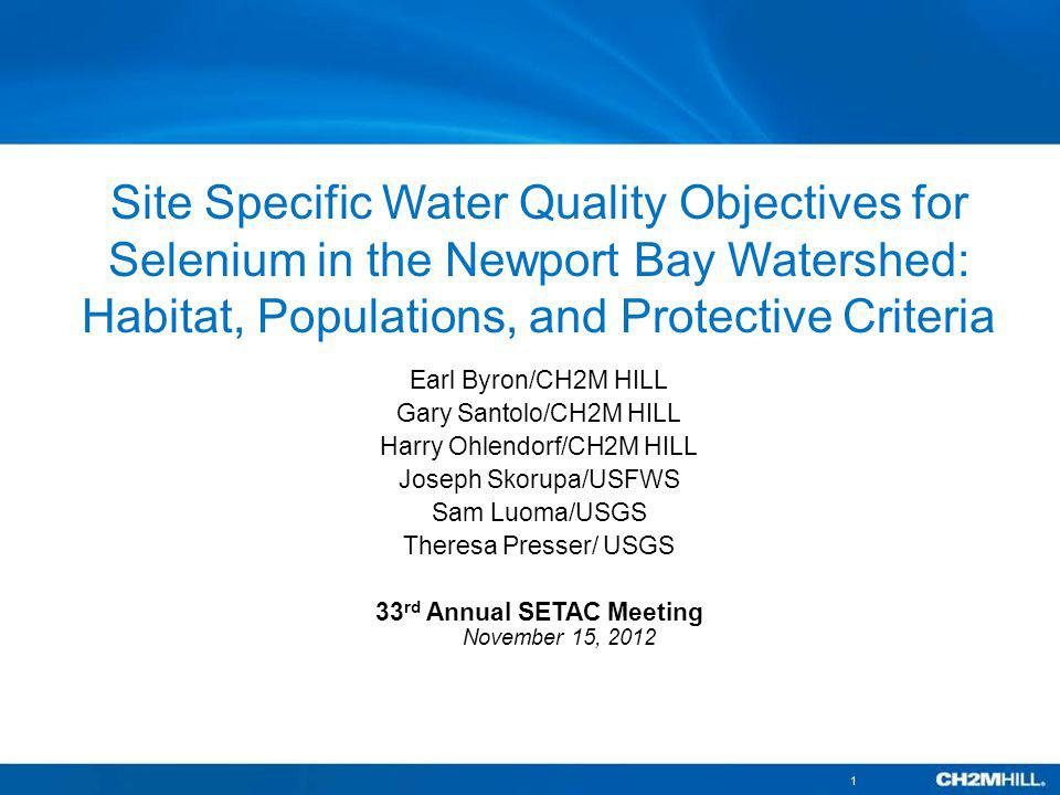 Background: The Listing, TMDLs, and Need for Site- Specific Objectives Diffuse sources of selenium (Se) in surfacing groundwater from the Swamp of the Frogs, San Diego Creek/Newport Bay, Orange County, CA 303(d) listings: TMDLs for 14 toxic pollutants, including Se EPA TMDL based on 5 µg /L Se in water: 2002 Nitrogen Selenium Management Program: Since 2004.