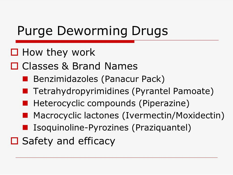 Dewormer Products All must be approved by FDA Rigorous testing required Must be proven safe and effective Must remove at least 90% of target parasites Most are broad-spectrum Dont require refrigeration but can be damaged by excessive heat