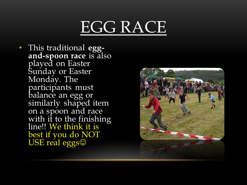This traditional egg- and-spoon race is also played on Easter Sunday or Easter Monday.