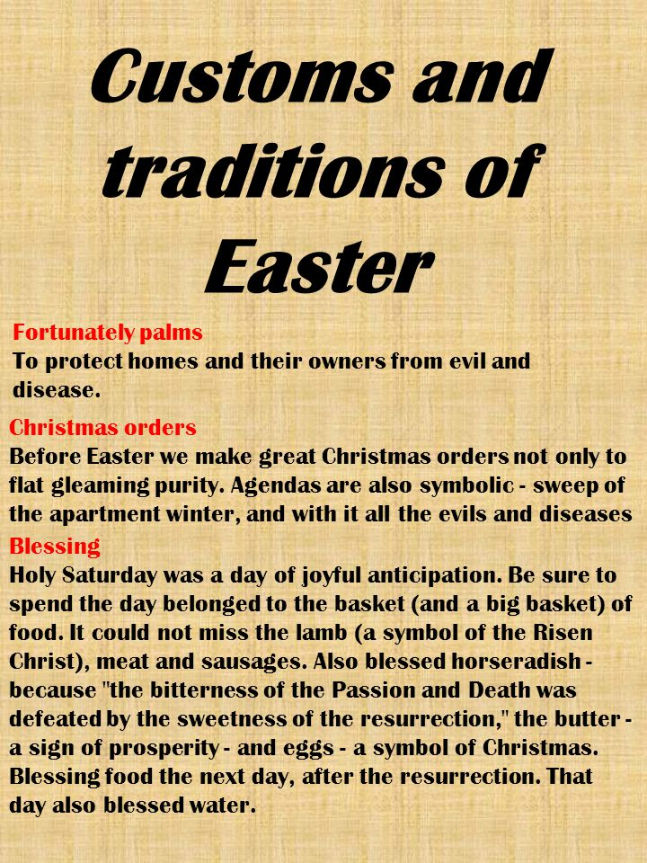 Customs and traditions of Easter Fortunately palms To protect homes and their owners from evil and disease. Christmas orders Before Easter we make gre
