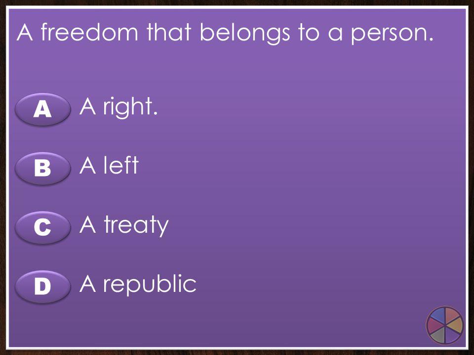 B B A A C C D D An agreement between groups or countries. A treaty A rebel A republic A revolution