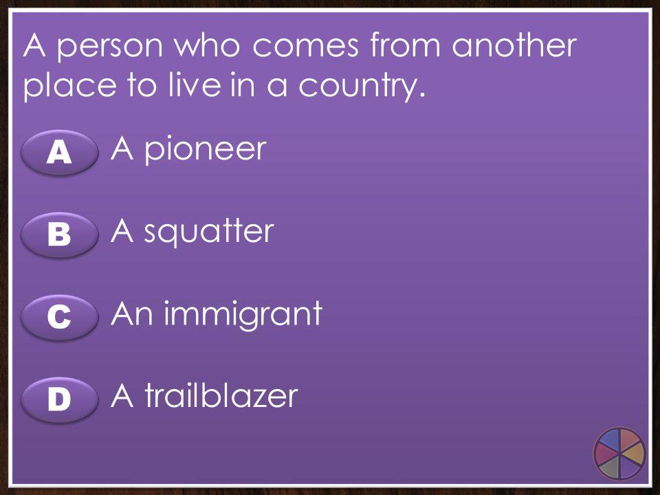 C C A A B B D D A group of wagons, each pulled by horses or oxen. A wagon train A frontier train A steam train A railroad train