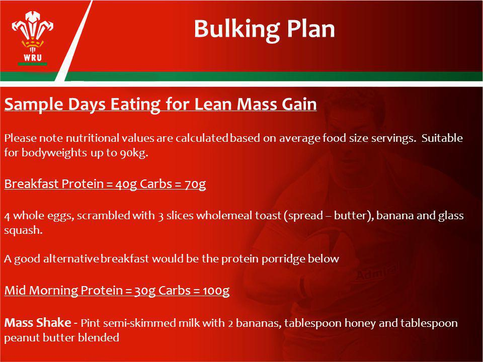 Bulking Plan Sample Days Eating for Lean Mass Gain Please note nutritional values are calculated based on average food size servings.